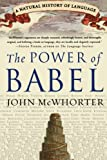 The Power of Babel: A Natural History of Language by John McWhorter