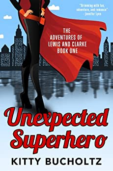 Unexpected Superhero (Adventures of Lewis and Clarke Book 3) by [Bucholtz, Kitty]