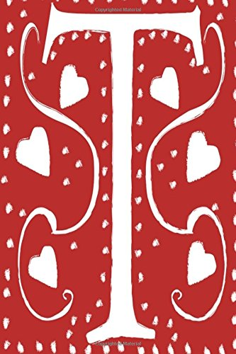 Monogram Journal Letter T Hearts Love Red White: (Notebook, Diary, Blank Book) (Heart Design Love Journals Notebooks Diaries) pdf