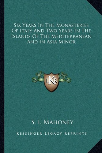 Six Years In The Monasteries Of Italy And Two Years In The Islands Of The Mediterranean And In Asia Minor PDF