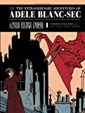 The Extraordinary Adventures of Adéle Blanc-Sec Vol. 1: Pterror Over Paris/The Eiffel Tower Demon