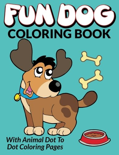 Fun Dog Coloring Book: With Animal Dot To Dot Coloring Pages: Bowe ...