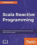 Scala Reactive Programming: Build scalable, functional reactive microservices with Akka, Play, and Lagom