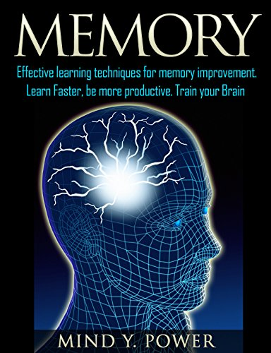 MEMORY: Effective Learning Techniques for Memory improvement to be more productive.Train Your Brain.: Mind your power. Power your mind. (Memory improvement ... Strategies, Improve Brain Power Book 1)