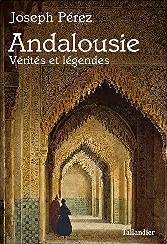 Andalousie : Vérités et légendes (HISTOIRE DE): Amazon.es: Pérez, Joseph: Libros en idiomas extranjeros