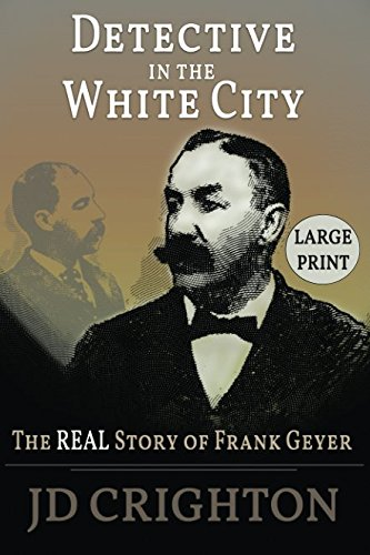 Detective in the White City: The Real Story of Frank Geyer (Large Print) (Devil In The White City Hh Holmes)