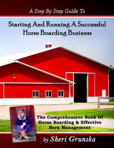 Horse Barn Building - A Step By Step Guide To Starting And Running A Successful Horse Boarding Business: The Comprehensive Book Of Horse Boarding & Effective Barn Management