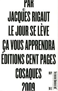 Le jour se lève ça vous apprendra par Jacques Rigaut