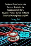 img - for Evidence-Based Leadership Success Strategies for Nurse Administrators, Advance Practice Nurses (APN), and Doctors of Nursing Practice (DNP) (Public Health in the 21st Century) book / textbook / text book