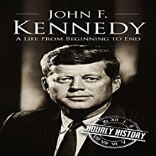 John F. Kennedy: A Life from Beginning to End Audiobook by  Hourly History Narrated by Mark Wangerin