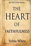The Heart of Faithfulness, Sylvia White, 1467941360