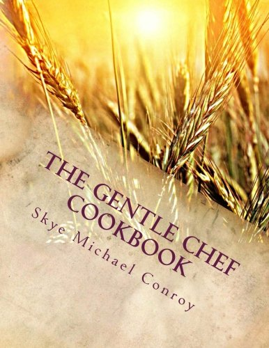 The Gentle Chef Cookbook: Vegan Cuisine for the Ethical Gourmet by Skye Michael Conroy