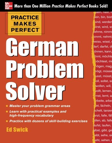 Practice Makes Perfect German Problem Solver: With 130 Exercises...