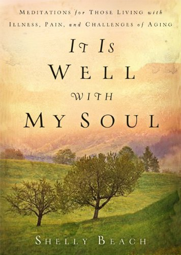 It Is Well with My Soul: Meditations for Those Living with Illness, Pain, and the Challenges of Aging [Shelly Beach] (Tapa Blanda)