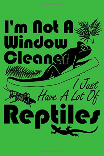 I'm Not A Window Cleaner I Just Have A Lot Of Reptiles: Do you have a room full of reptiles, amphibians, terrariums or paludariums? This funny reptile … is a perfect gift idea for any reptile fan.