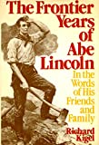 img - for The Frontier Years of Abe Lincoln: In the Words of His Friends and Family book / textbook / text book
