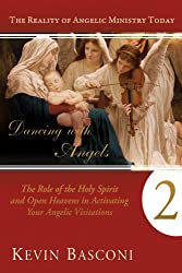 Dancing with Angels 2: The Role of the Holy Spirit and Open Heavens in Activating Your Angelic Visitations (The Reality of Angelic Ministry Today)