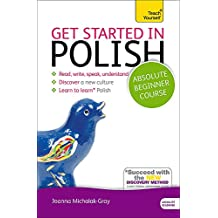 Get Started in Polish Absolute Beginner Course: The essential introduction to reading, writing, speaking and understanding a new language