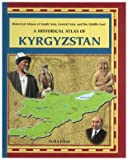 A Historical Atlas of Kyrgyzstan (Historical Atlases of South Asia, Central Asia and the Middle East)