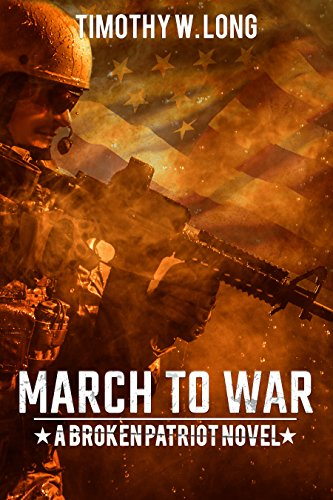 MARCH TO WAR: A Dystopian Thriller Series (Broken Patriot Book 2) by [Long, Timothy W]