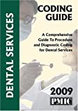 2009 Coding Guide Dental Services : A Comprehensive Guide to Procedure and Diagnostic Coding for Dental Services, , 157066515X