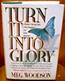 Turn It into Glory, Meg Woodson, 1556611781