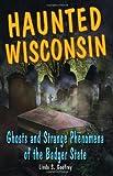 Haunted Wisconsin, Linda S. Godfrey, 0811736369