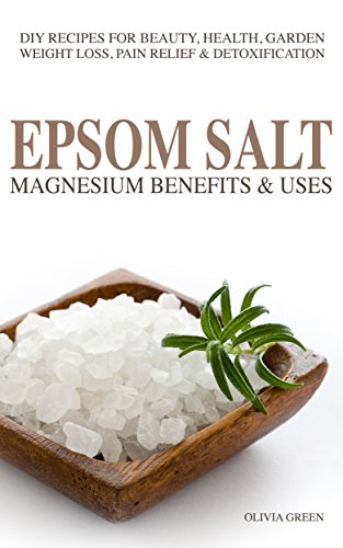EPSOM SALT:  Magnesium Benefist amp Uses: DIY Recipes For Beauty Health Garden Weight Loss Pain Relief Acne amp Detoxification