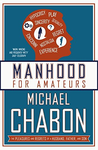 Download Manhood for Amateurs: The Pleasures and Regrets of a Husband, Father, and Son ebook