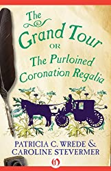 The Grand Tour: or the Purloined Coronation Regalia (The Cecelia and Kate Novels Book 2)