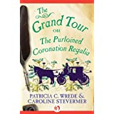 The Grand Tour: Or, The Purloined Coronation Regalia (The Cecelia and Kate Novels)