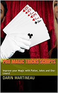 Pro Magic Tricks Scripts: Improve your Magic with Patter, Jokes and One-Liners!