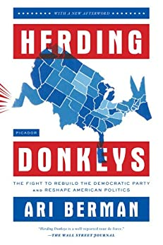Herding Donkeys: The Fight to Rebuild the Democratic Party and Reshape American Politics by [Berman, Ari]