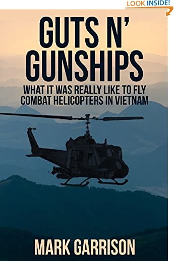 GUTS 'N GUNSHIPS: What it was Really Like to Fly Combat Helicopters in Vietnam by Mark Garrison