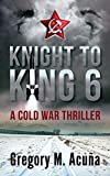 Knight To King 6: A Cold War Thriller