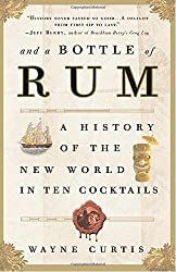 And a Bottle of Rum: A History of the New World in Ten Cocktails by Wayne Curtis (2007-06-05)