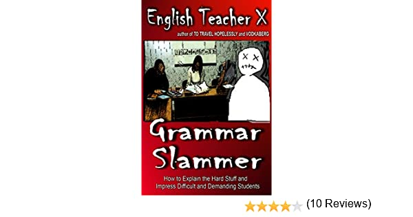 Grammar Slammer: How to Explain the Hard Stuff and Impress ...