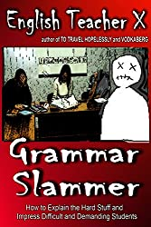 Grammar Slammer: How to Explain the Hard Stuff and Impress Difficult and Demanding Students (ETX Classroom Guides That Don't Suck Book 3) (English Edition)