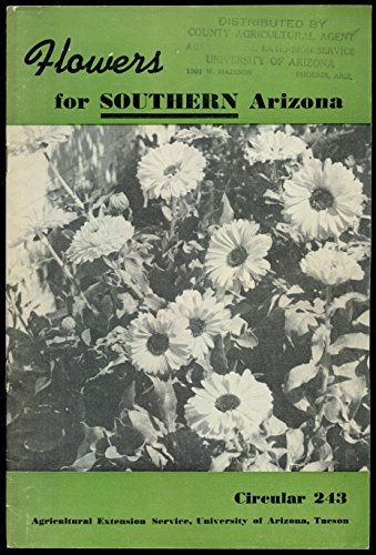 Flowers For Southern Arizona Circular 243 - Annual Flowers, Where To Grow Them, Transplanting, Cultivation And Weeding