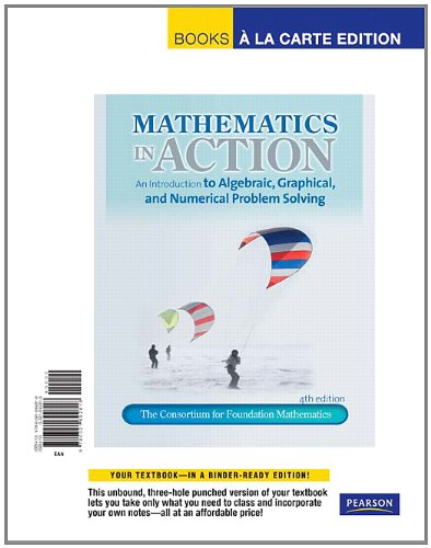 Mathematics in Action: An Introduction to Algebraic, Graphical, and Numerical Problem Solving, Books a la Carte Edition
