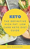 Keto : THE Definitive High Fat, Low-Carb Ketogenic Diet Guide (how to start no carb diet): Muscle building, health boosting, body-fat killing, mental clarity enhancing nutrition - simplified