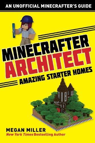 Minecrafter Architect: Amazing Starter Homes (Architecture for Minecrafters)