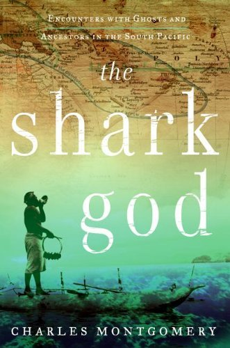 The Shark God: Encounters with Ghosts and Ancestors in the South Pacific cover