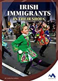 Irish Immigrants: In Their Shoes (Immigrant Experiences)