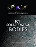 Assessment of Planetary Protection Requirements for Spacecraft Missions to Icy Solar System Bodies, Committee on Planetary Protection Standards for Icy Bodies in the Outer Solar System and Space Studies Board, 0309256755