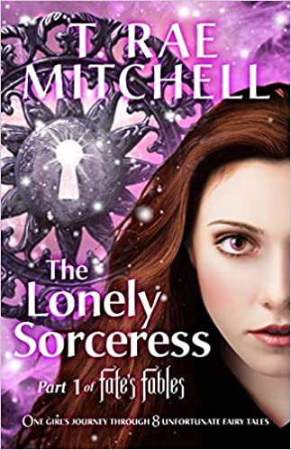 Ebook-foorumi ladataan The Lonely Sorceress - Part 1 of Fate's Fables: One Girl's Journey Through 8 Unfortunate Fairy Tales by T. Rae Mitchell B015LAGXD6 PDF DJVU