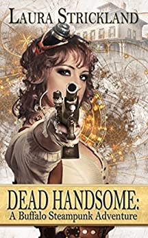 Dead Handsome: A Buffalo Steampunk Adventure by [Strickland, Laura]