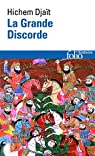 La Grande Discorde : Religion et politique dans l'Islam des origines par Djaït