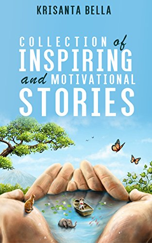 INSPIRATIONAL STORIES : Collection of Inspiring and Motivational Stories (Inspiring Stories, Inspirational Stories, Inspiring Short Stories, Motivational Stories, Short Moral Stories)