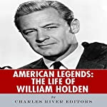 American Legends: The Life of William Holden |  Charles River Editors